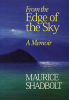 From the Edge of the Sky: A Memoir - Maurice Shadbolt
