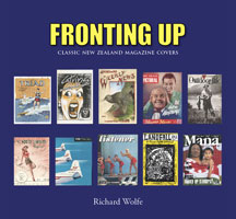 Fronting up: Classic New Zealand Magazine Covers - Richard Wolfe