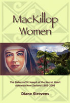 MacKillop Women -  The Sisters of St Joseph of the Sacred Heart Aotearoa New Zealand 1883-2006 - Diane Strevens
