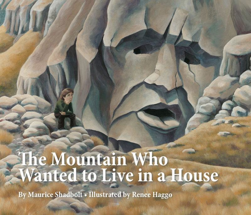 The Mountain Who Wanted to Live in a House  - Maurice Shadbolt and Renee Haggo