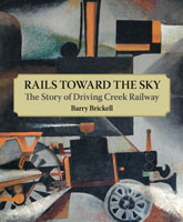 Rails Toward the Sky: The Story of Driving Creek Railway - Barry Brickell