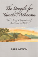The Struggle for Tamaki Makaurau: The Maori Occupation of Auckland to 1820 - Paul Moon